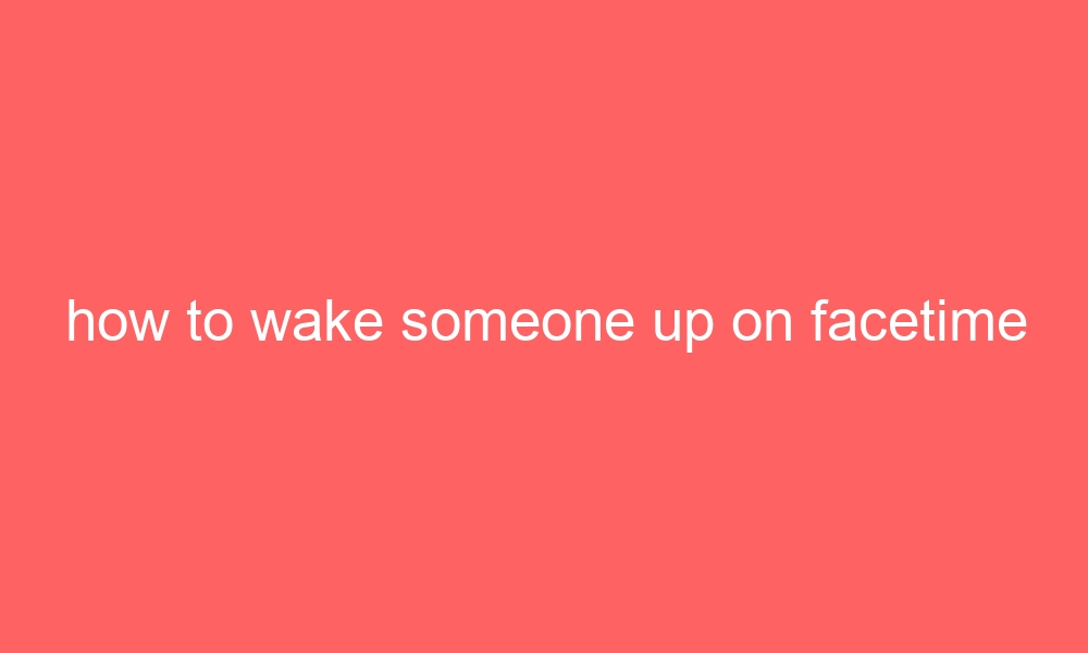 how to wake someone up through the phone is silent