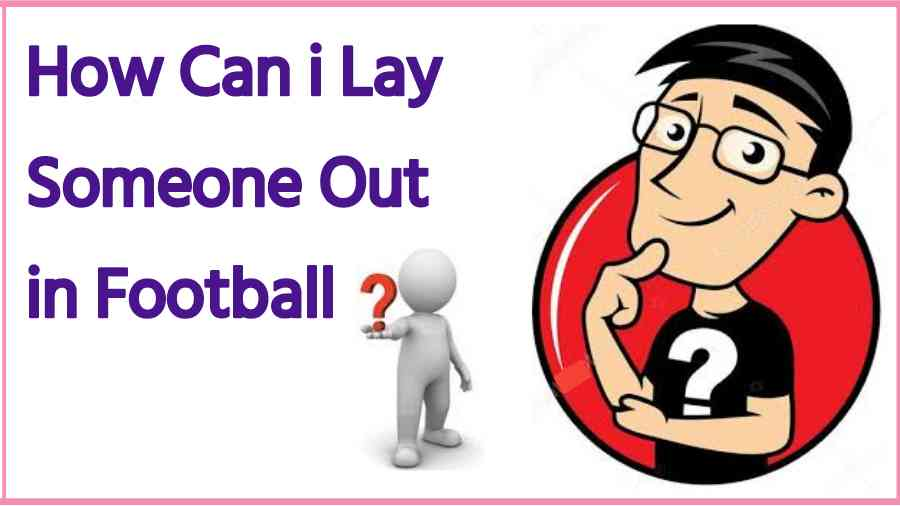 How Can i Lay Someone Out in Football