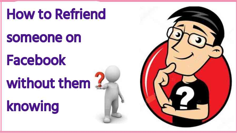 How to Refriend someone on Facebook without them knowing