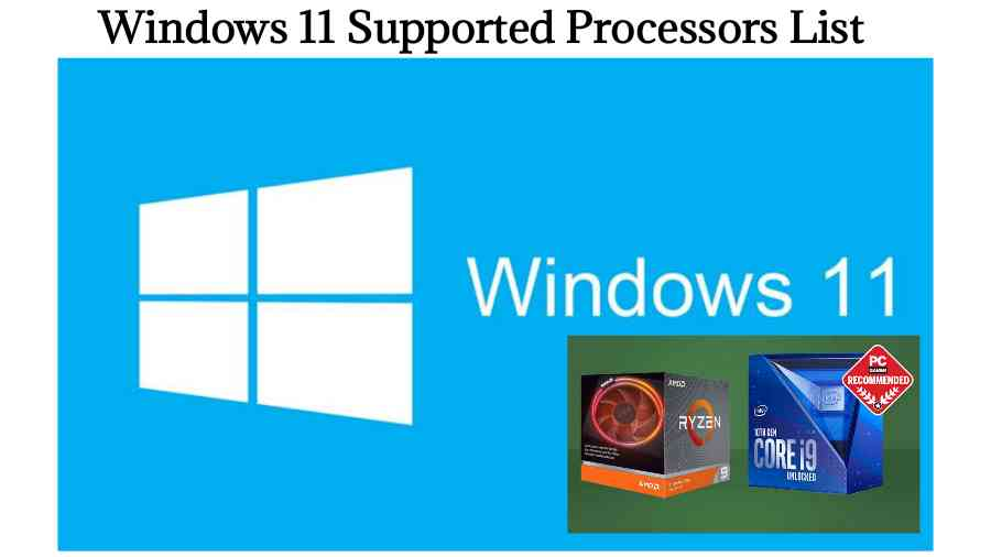 Windows 11 Supported Processors List AMD and Intel