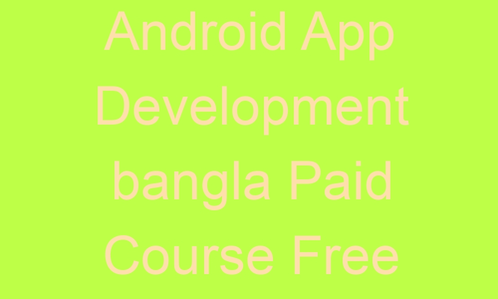 android app development bangla paid course free download 2636