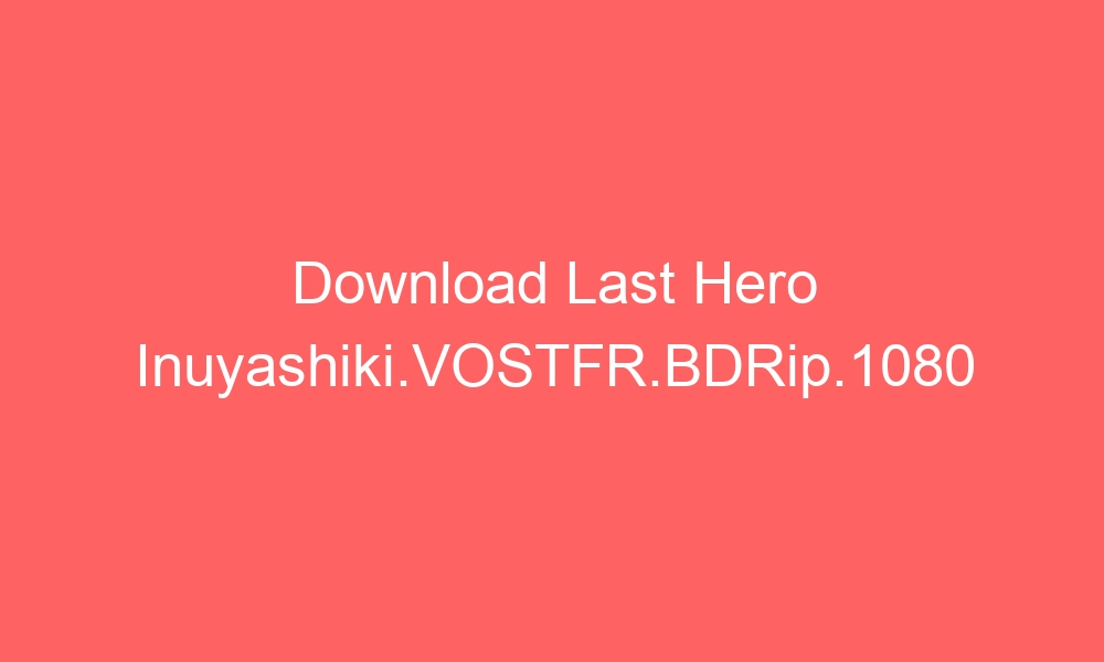 download last hero inuyashiki vostfr bdrip 1080 3425