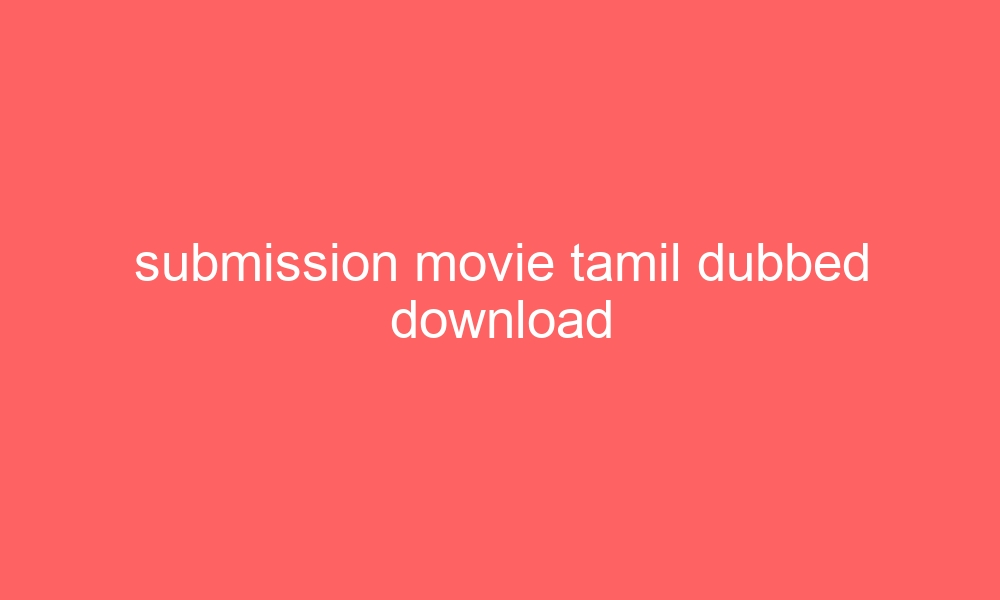 submission movie tamil dubbed download 3432